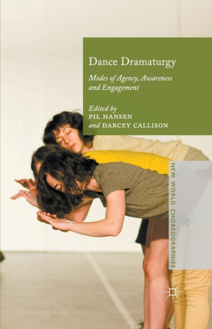 Dance Dramaturgy: Modes of Agency, Awareness and Engagement (New World Choreographies)