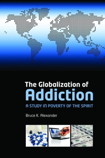 The Globalization of Addiction by Bruce Alexander, ISBN: 9780199588718