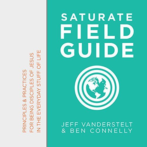 Saturate Field Guide: Principles & Practices of Being Disciples of Jesus in the Everyday Stuff of Life