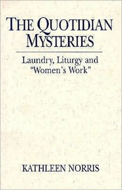 "The Quotidian Mysteries: Laundry, Liturgy and Woman's ""Work"""