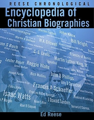 Reese Chronological Encyclopedia of Christian Biographies by Ed Reese, ISBN: 9780899573977