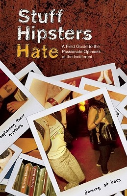 Stuff Hipsters Hate by Brenna Ehrlich, ISBN: 9781569758212