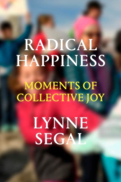 Radical HappinessSearching for Moments of Collective Joy by Lynne Segal, ISBN: 9781786631541