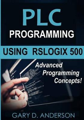 PLC Programming Using RSLogix 500: Advanced Programming Concepts!: Volume 2