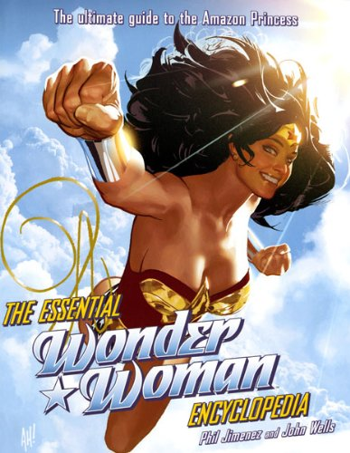 The Essential Wonder Woman Encyclopedia: [The Ultimate Guide to the Amazon Princess]