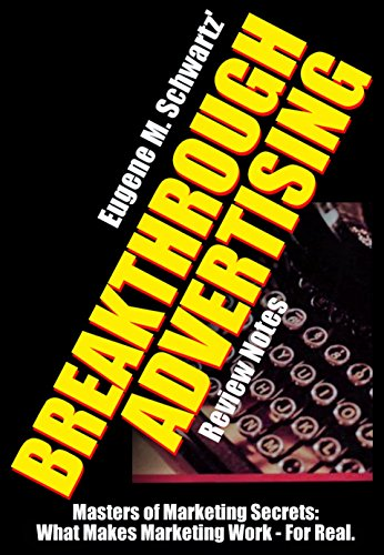 Breakthrough Advertising: How to Write Ads That Shatter Traditions and Sales Records by Eugene Schwartz, ISBN: 9780932648549