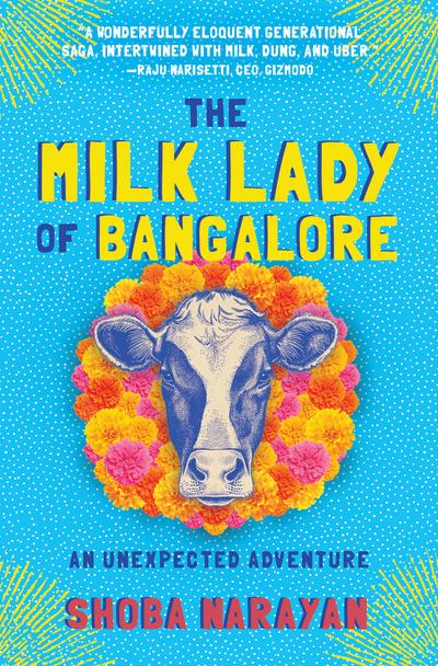 The Milk Lady of Bangalore: An Unexpected Adventure by Shoba Narayan, ISBN: 9781616206154