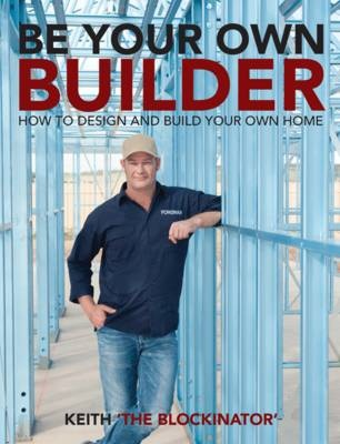 Be Your Own Builder by Keith Schleiger, ISBN: 9781742576671
