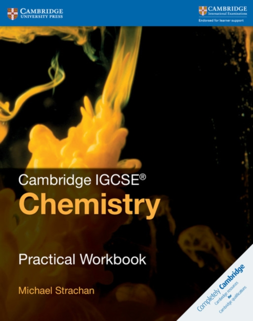 Cambridge IGCSE Chemistry Practical WorkbookCambridge International IGCSE by Michael Strachan, ISBN: 9781316609460