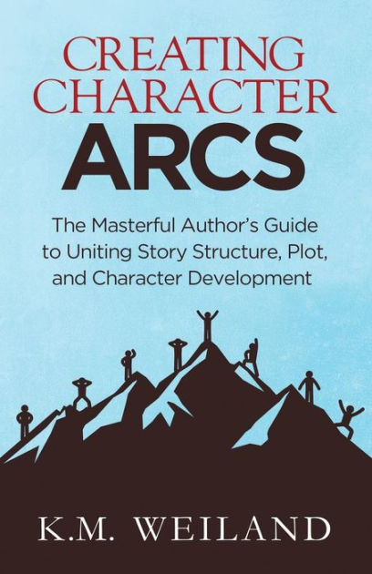 Creating Character Arcs: The Masterful Author's Guide to Uniting Story Structure: Volume 7 (Helping Writers Become Authors)