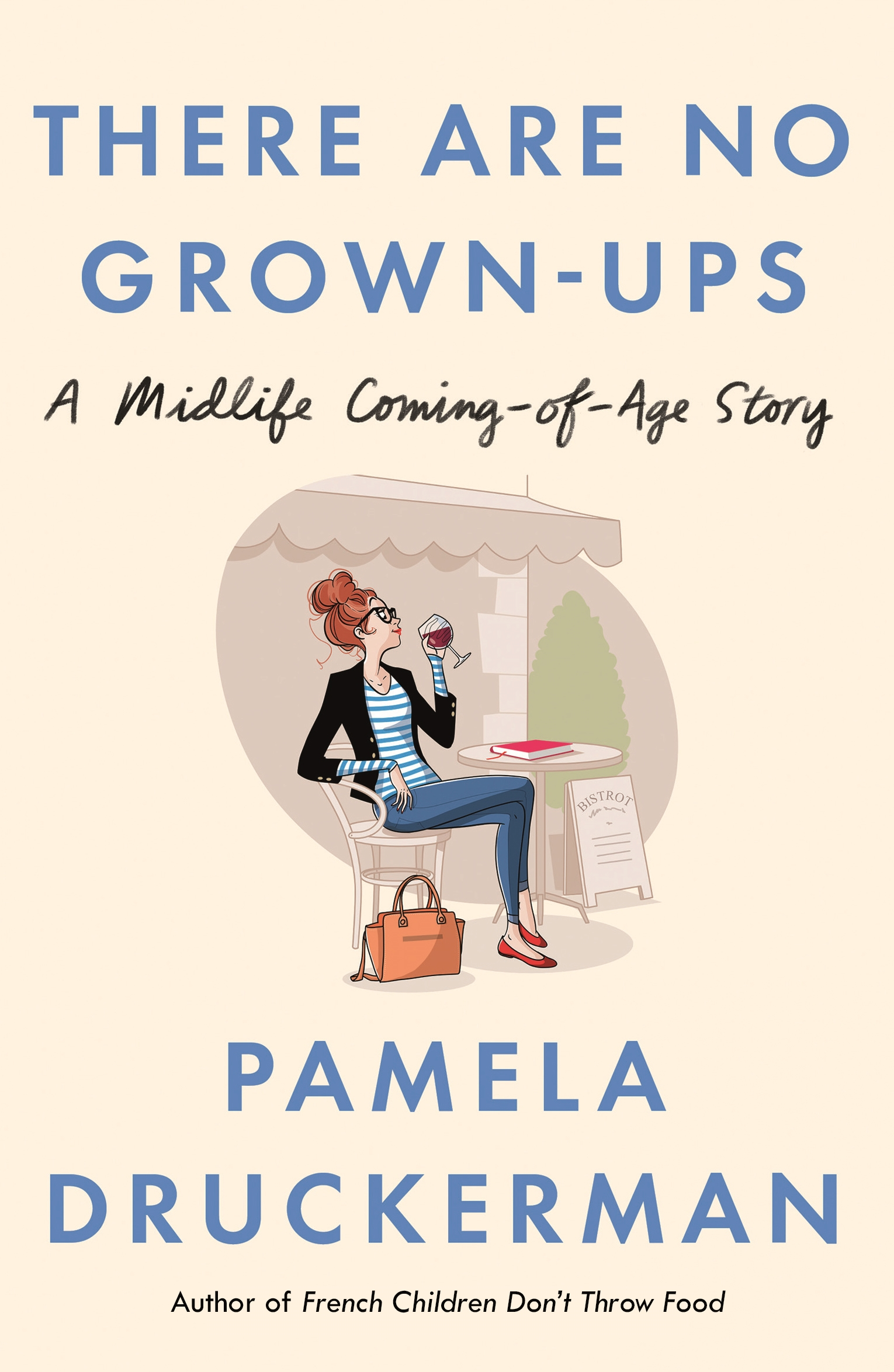 There Are No Grown-ups by Pamela Druckerman, ISBN: 9780857522955