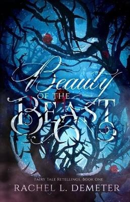 Beauty of the Beast: Volume 1 (Fairy Tale Retellings) by Rachel L. Demeter, ISBN: 9781542972567