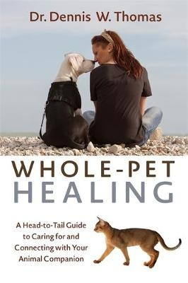 Whole-Pet HealingA Heart-to-Heart Guide to Connecting with and C... by Dennis Thomas, ISBN: 9781401947644