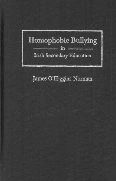 Homophobic Bullying in Irish Secondary Education by James O'Higgins-Norman, ISBN: 9781933146454