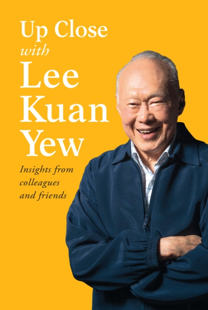 Up Close with Lee Kuan Yew by Robert Kuok, ISBN: 9789814677790