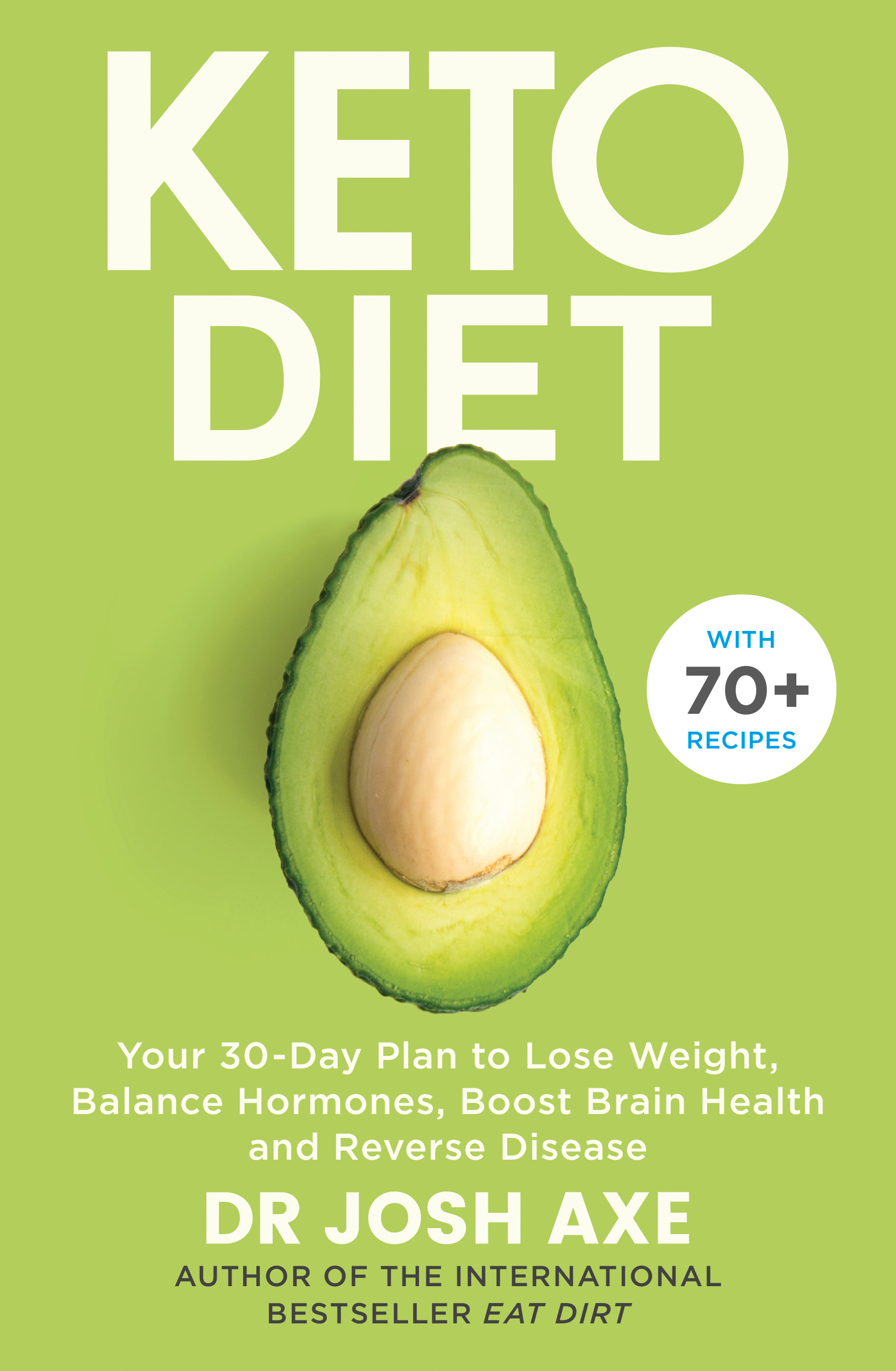 The Keto Diet: Your 30-day plan to lose weight, balance hormones and reverse disease