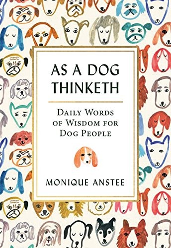 As a Dog Thinketh: Daily Words of Wisdom for Dog People by Monique Anstee, ISBN: 9781771512374