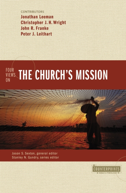 Four Views on the Church's Mission (Counterpoints: Bible and Theology) by Leeman Wright Franke Leithart, ISBN: 9780310522737