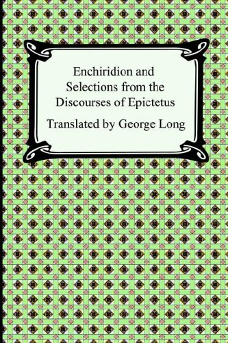 Enchiridion and Selections from the Discourses of Epictetus