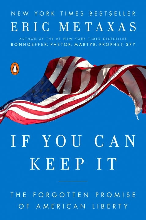If You Can Keep It: The Forgotten Promise of American Liberty by Eric Metaxas, ISBN: 9781101979990