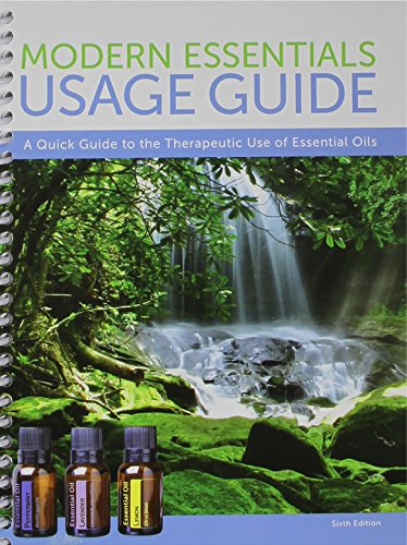 Modern Essentials Usage Guide : A Quick Guide to the Therapeutic Use of Essential Oils