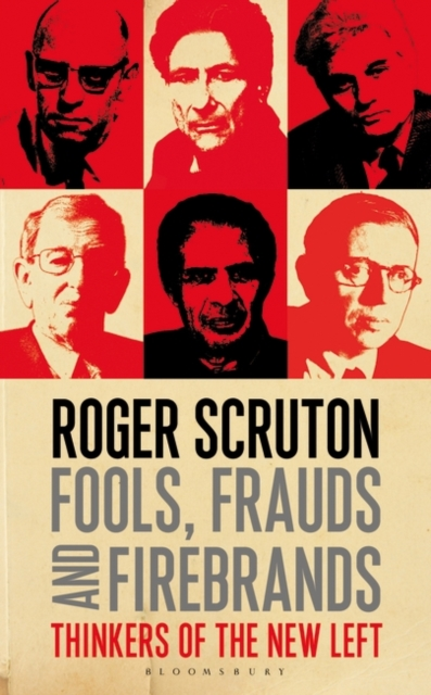 Fools, Frauds and Firebrands: Thinkers of the New Left by Roger Scruton, ISBN: 9781472935953