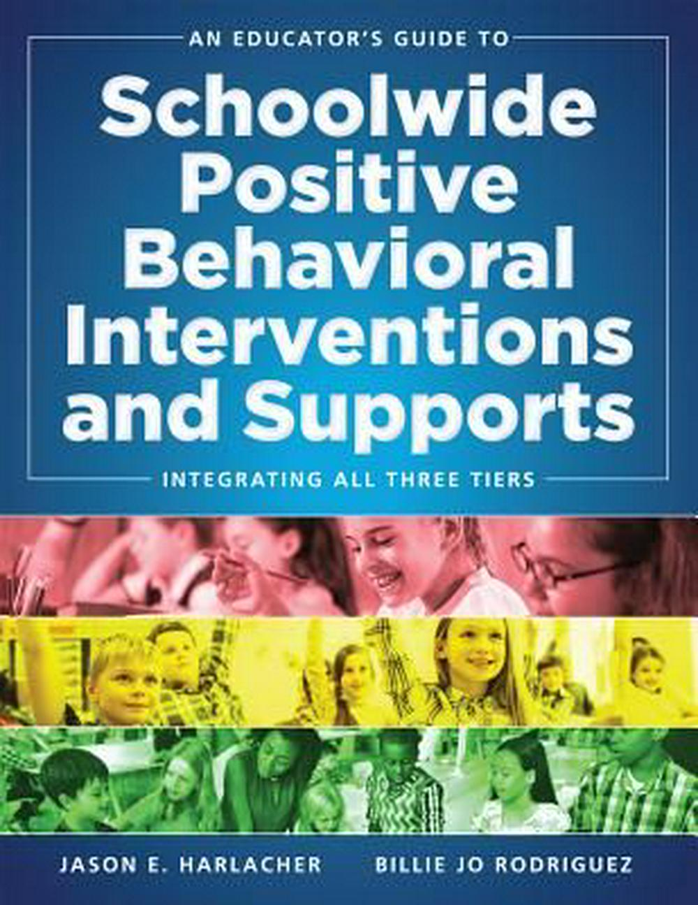 An Educator's Guide to Schoolwide Positive Behavioral Interventions and SupportIntegrating All Three Tiers: Swpbis Strategies by Jason E. Harlacher,Billie Jo Rodriguez, ISBN: 9780990345879