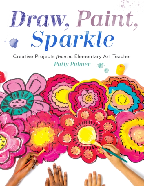 Draw, Paint, SparkleCreative Projects from an Elementary Art Teacher