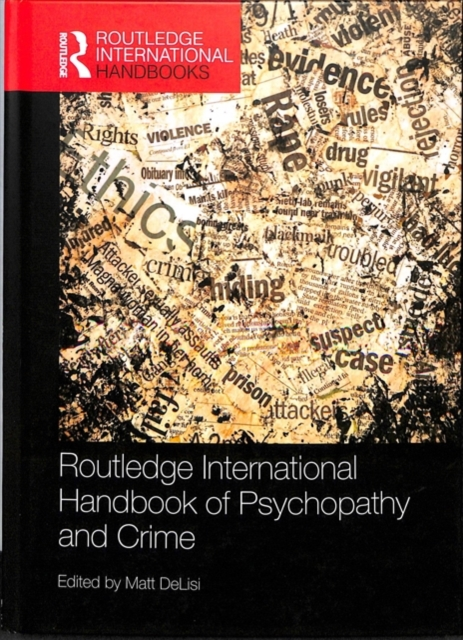 Routledge International Handbook of Psychopathy and CrimeRoutledge International Handbooks by Matt DeLisi, ISBN: 9781138085169
