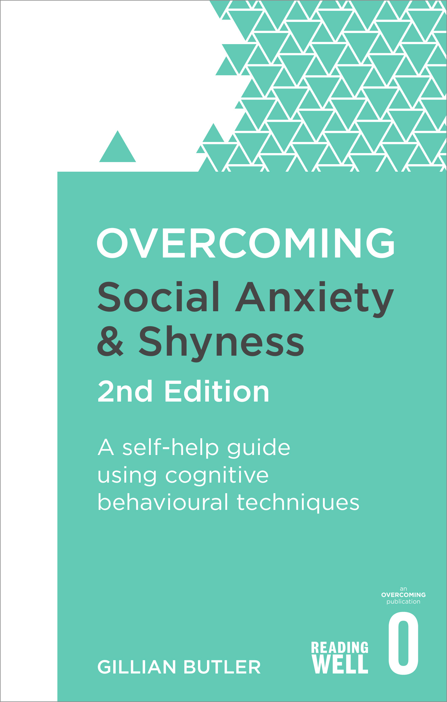 Overcoming Social Anxiety and Shyness, 2nd Edition: A self-help guide using cognitive behavioural techniques