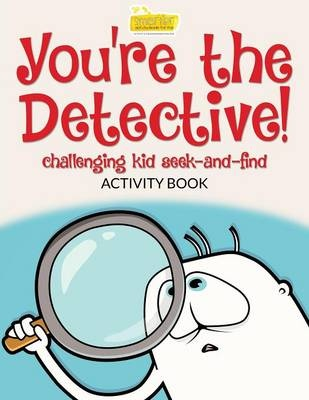 You're the Detective! Challenging Kid Seek-And-Find Activity Book