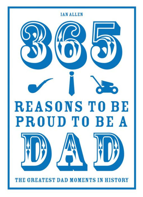 365 Reasons to be Proud to be a DadThe Greatest Dad Moments in History