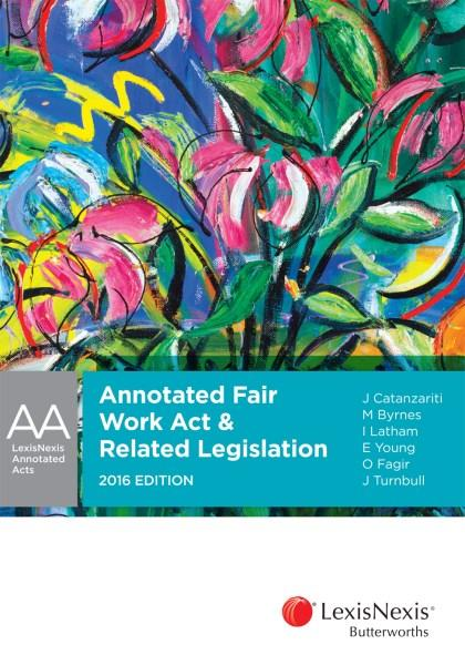 Annotated Fair Work Act and Related Legislation 2016 edition