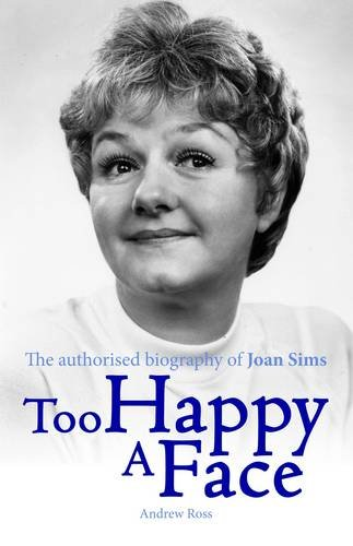 Too Happy a Face - The Authorised Biography of Joan Sims