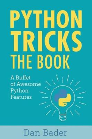 Python Tricks: A Buffet of Awesome Python Features by Dan Bader, ISBN: 9781775093305