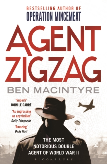 Agent ZigzagThe True Wartime Story of Eddie Chapman: Lover,... by Ben Macintyre, ISBN: 9781408885406