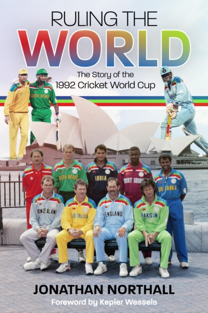 Ruling the World: The Story of the 1992 Cricket World Cup by Jonathan Northall, ISBN: 9781785314865