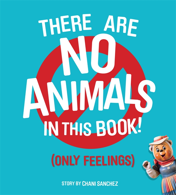 There Are No Animals In This Book (Only Feelings) by Chani Sanchez, ISBN: 9781576876442