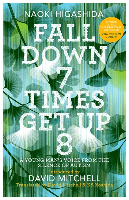 Fall Down Seven Times, Get Up Eight: a young man's voice from the silence of autism by Naoki Higashida, ISBN: 9781444799088