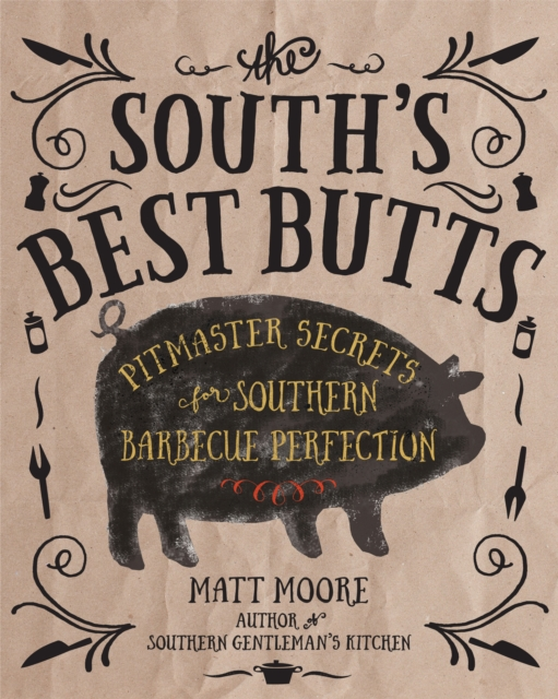 The South's Best ButtsPitmaster Secrets for Southern Barbecue Perfection