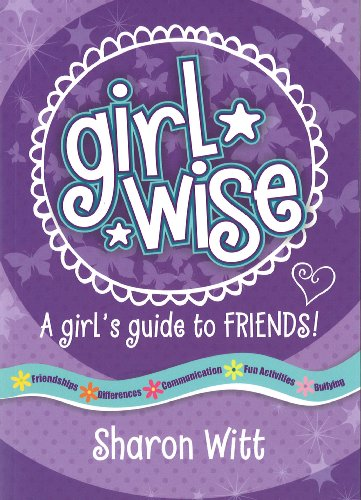 Girl Wise: A girls guide to friends by Sharon Witt, ISBN: 9781860249150