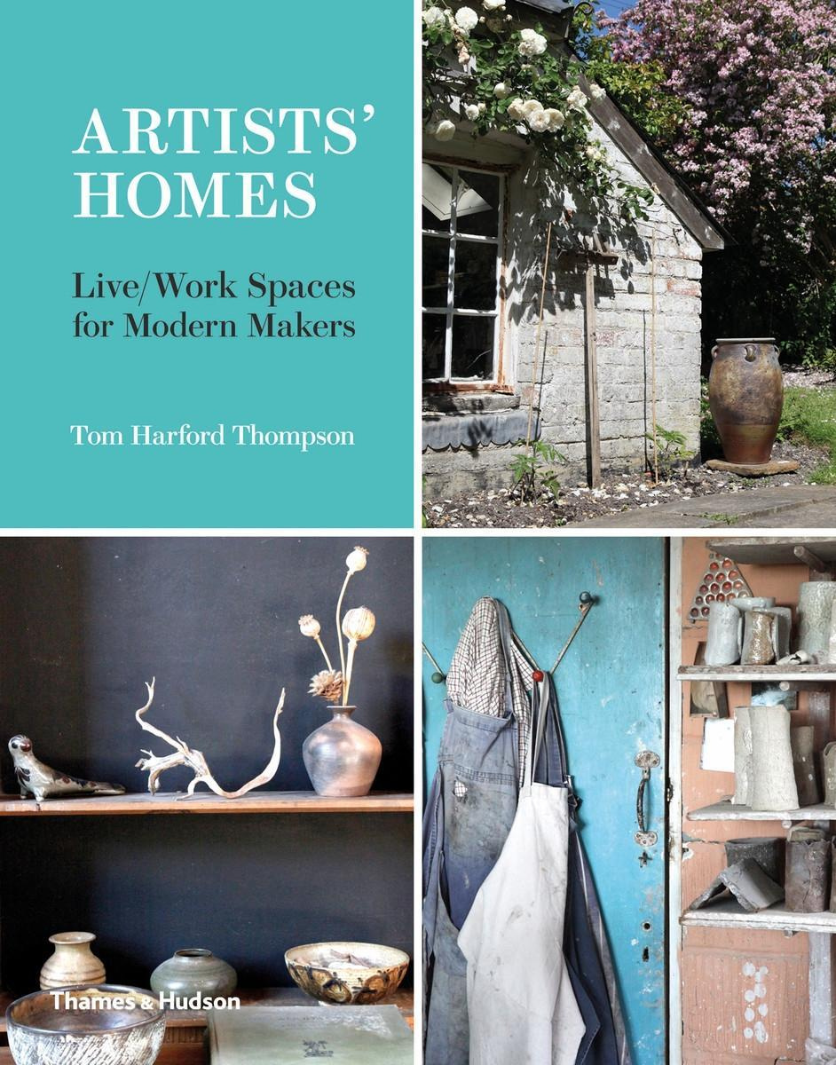 Artists' HomesLive/Work Spaces for Modern Makers by Tom Harford-Thompson, ISBN: 9780500021323