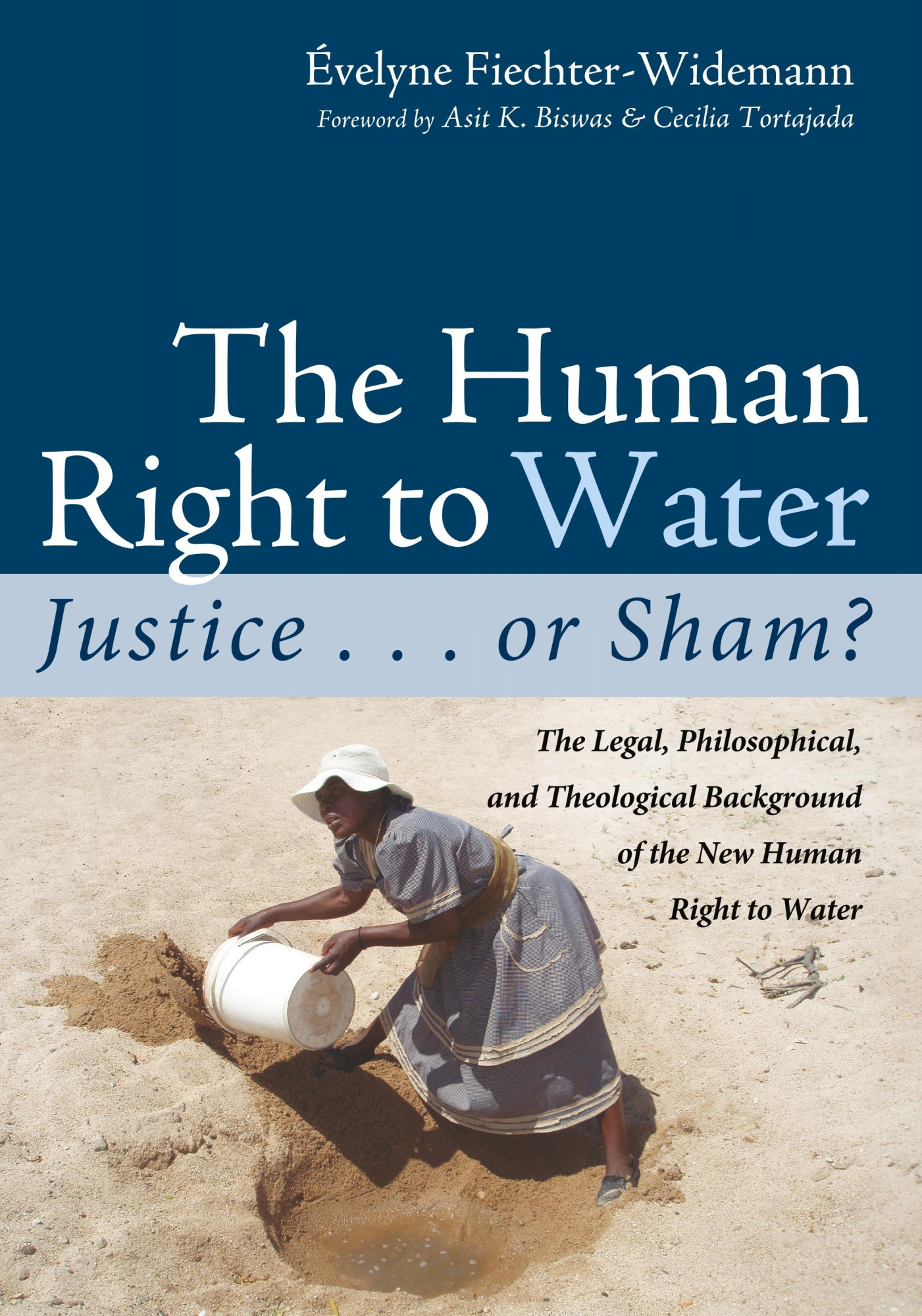 The Human Right to Water: Justice . . . or Sham?: The Legal, Philosophical, and Theological Background of the New Human Right to Water by Fiechter-Widemann, Evelyne, ISBN: 9781498294065