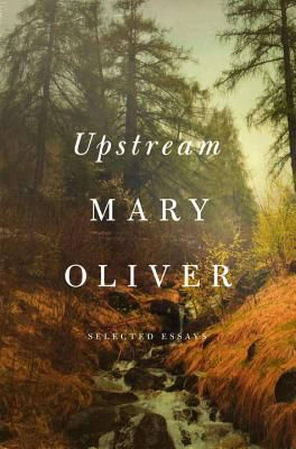 UpstreamEssays and Poems by Mary Oliver, ISBN: 9781594206702