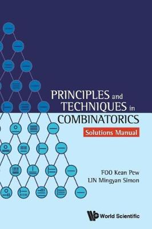 Principles And Techniques In Combinatorics - Solutions Manual by Simon Mingyan Lin,Kean Pew Foo, ISBN: 9789813238848