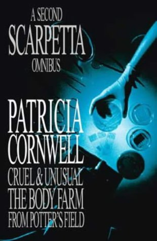 A Second Scarpetta Omnibus: Cruel and Unusual; The Body Farm; From Potter's Field
