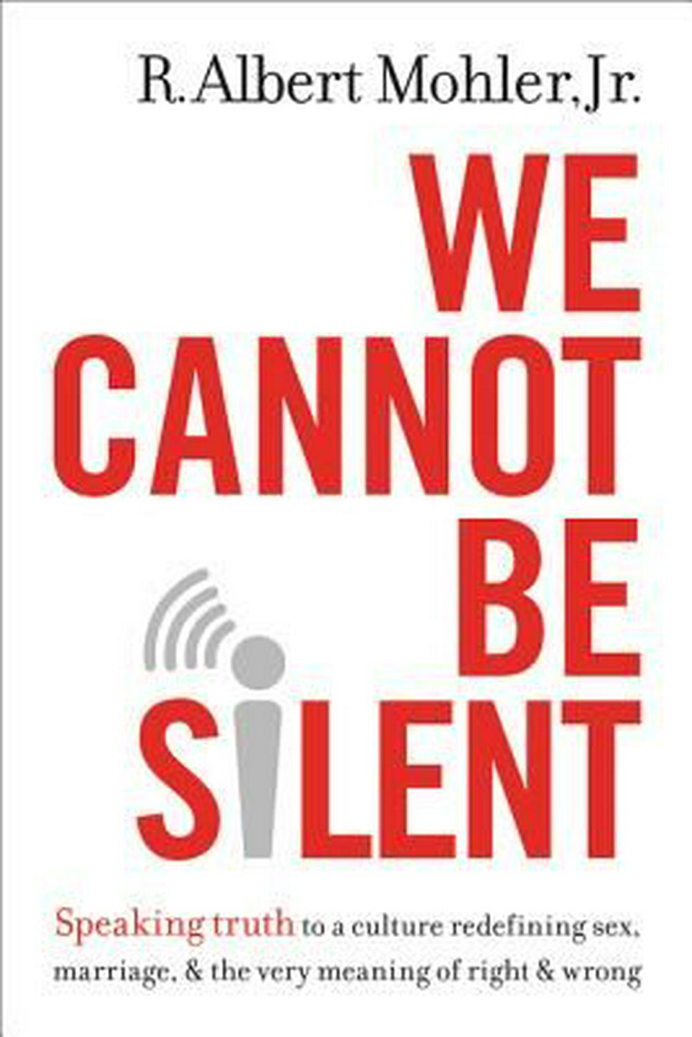 We Cannot Be SilentSpeaking Truth to a Culture Redefining Sex, Mar...