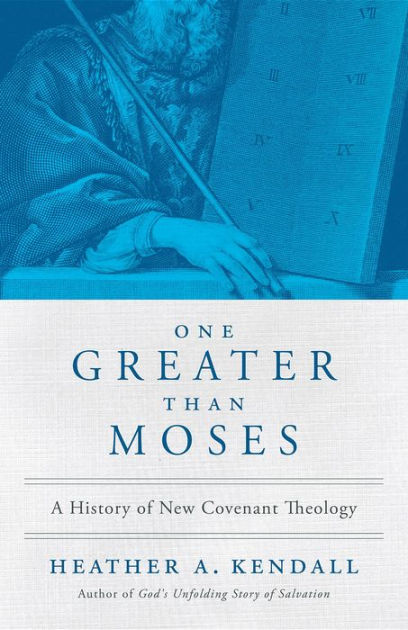 One Greater Than MosesA History of New Covenant Theology by Heather a Kendall, ISBN: 9781938480164