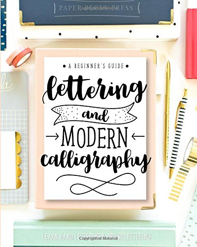 Lettering And Modern Calligraphy A Beginners Guide Learn Hand Brush By