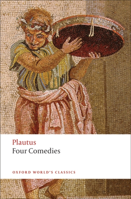 """Four Comedies: """"The Braggart Soldier"""", """"The Brothers Menaechmus"""", """"The Haunted House"""", """"The Pot of Gold"""" by Titus Maccius Plautus, ISBN: 9780199540563"""